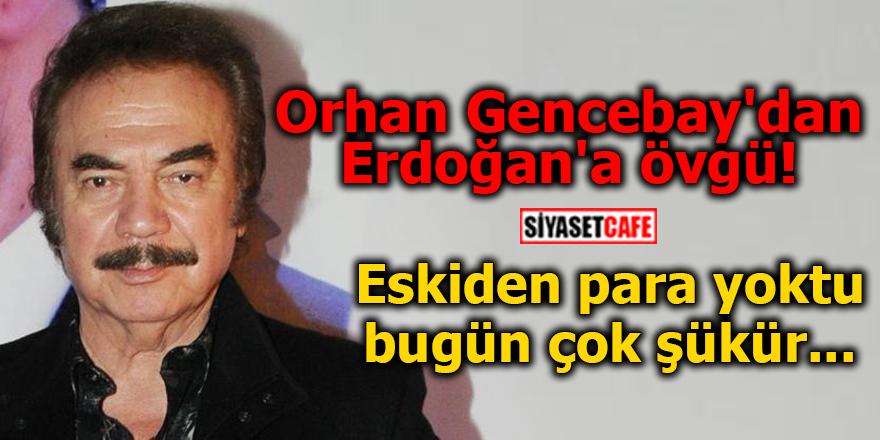 Orhan Gencebay'dan Erdoğan'a övgü!