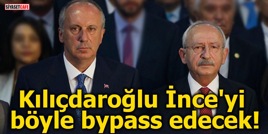 Kılıçdaroğlu İnce'yi böyle bypass edecek!