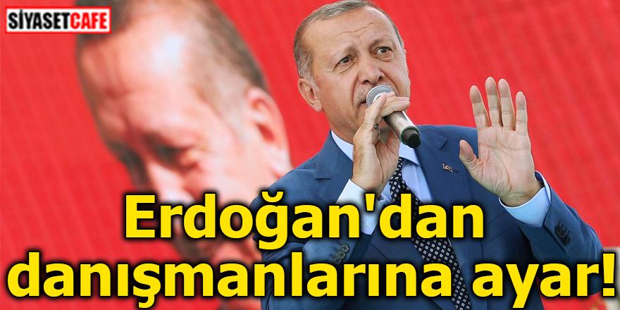 Erdoğan'dan danışmanlarına ayar!