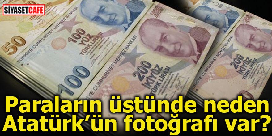 Paraların üstünde neden Atatürk'ün fotoğrafı var?