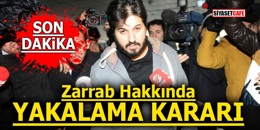 Reza Zarrab hakkında yakalama kararı!