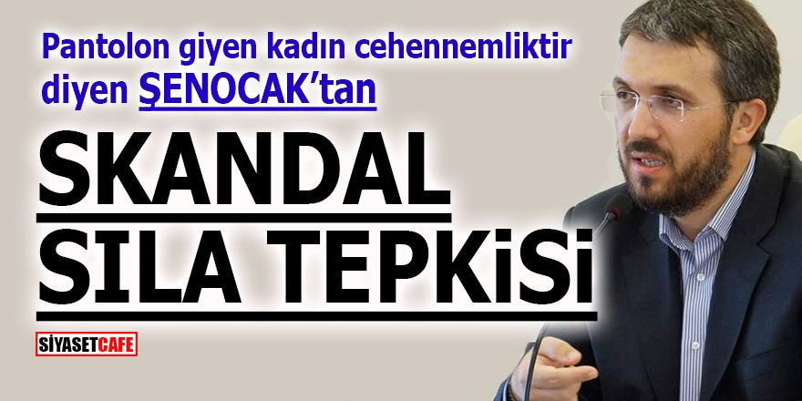 İhsan Şenocak'tan skandal Sıla tepkisi