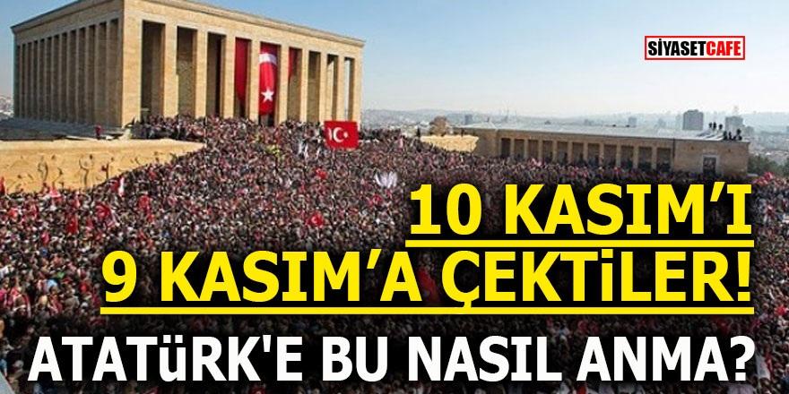 10 Kasım'ı 9 Kasım'a çektiler! Atatürk'e bu nasıl anma?