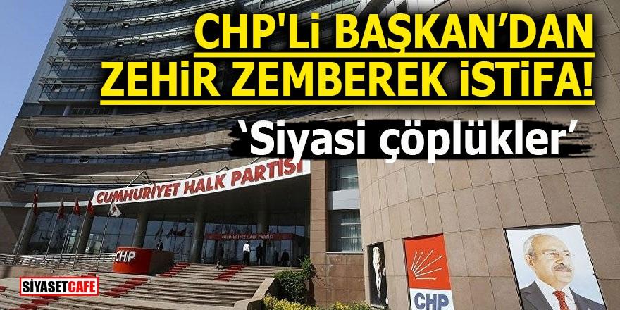CHP'li Başkan'dan zehir zemberek istifa! 'Siyasi çöplükler'