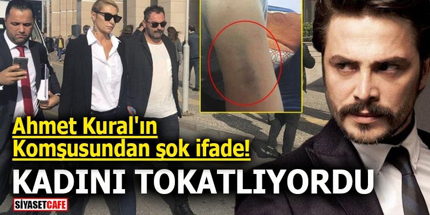 Ahmet Kural'ın komşusundan şok ifade! Kadını tokatlıyordu