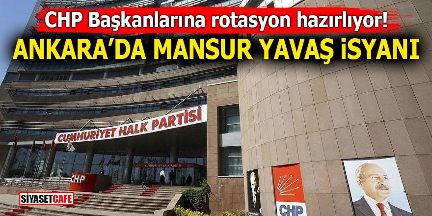 CHP Başkanlarına rotasyon hazırlıyor! Ankara'da Mansur Yavaş isyanı