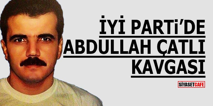İYİ Parti'de Abdullah Çatlı kavgası!