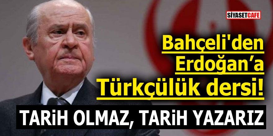 Bahçeli'den Erdoğan'a Türkçülük dersi! 'Tarih olmaz, tarih yazarız'