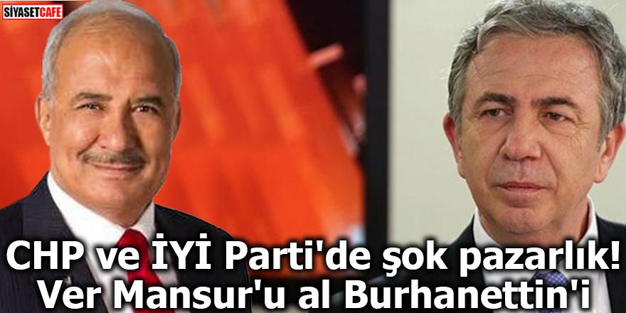 CHP ve İYİ Parti'de şok pazarlık! Ver Mansur'u al Burhanettin'i