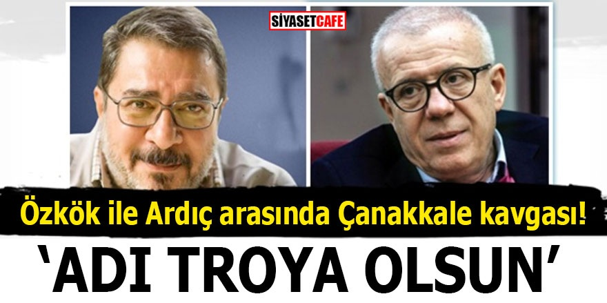 """Özkök ile Ardıç arasında Çanakkale kavgası! """"Adı Troya olsun"""""""