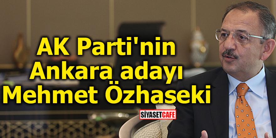 AK Parti'nin Ankara adayı Mehmet Özhaseki