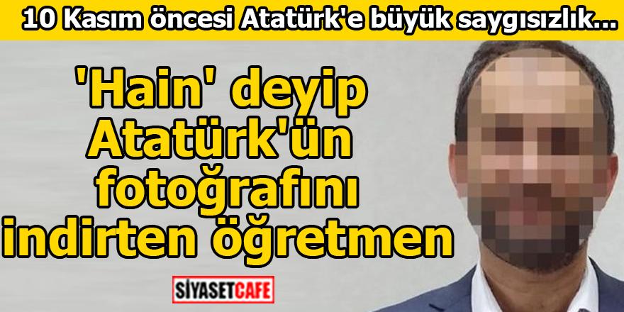 'Hain' deyip Atatürk'ün fotoğrafını indirtti!