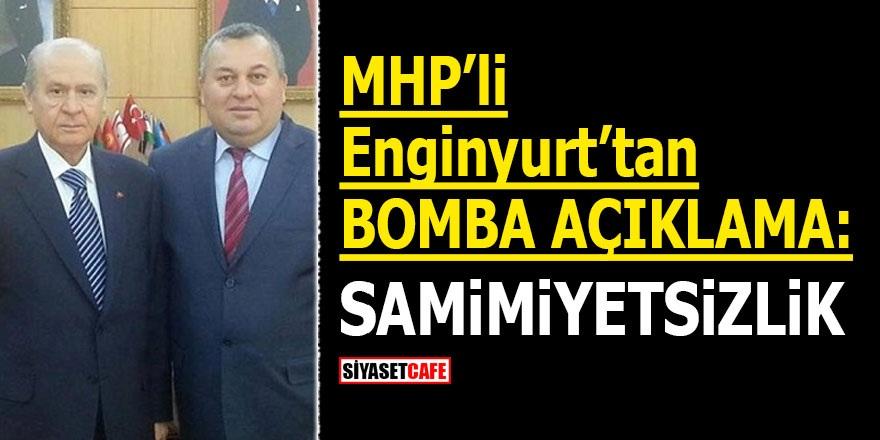 MHP'li Enginyurt'tan bomba açıklama: Samimiyetsizlik