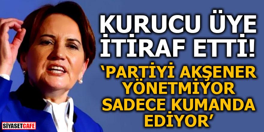 'Partiyi Akşener yönetmiyor sadece kumanda ediyor'