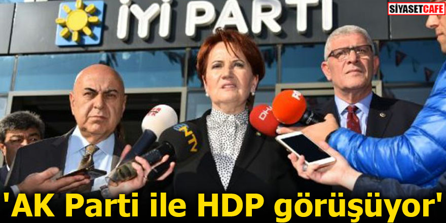 'AK Parti ile HDP görüşüyor'