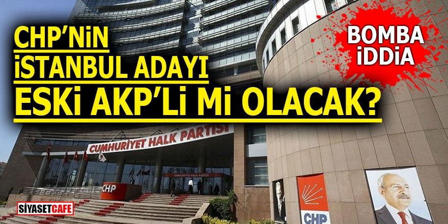 CHP'nin İstanbul adayı eski AKP'li mi olacak? Bomba İddia