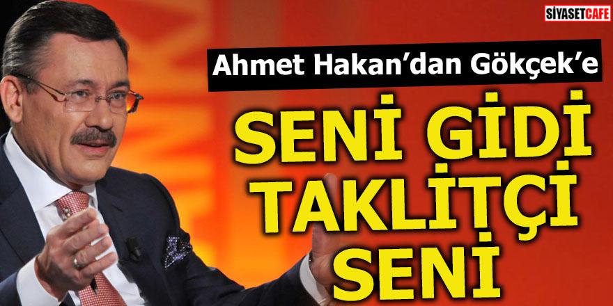 Ahmet Hakan'dan Gökçek'e 'Seni gidi taklitçi seni'
