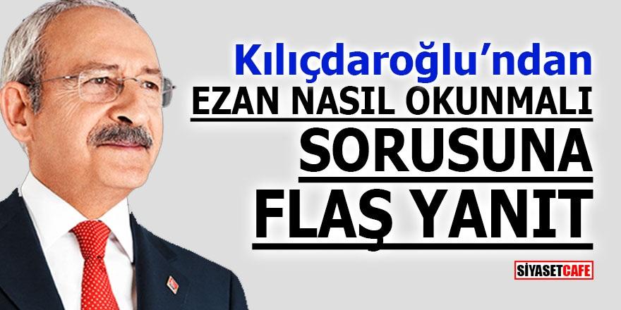 Kılıçdaroğlu'ndan 'Ezan nasıl okunmalı' sorusuna flaş yanıt!