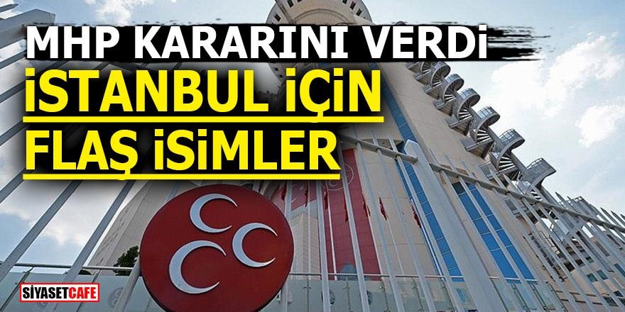 MHP kararını verdi! İstanbul için flaş isimler