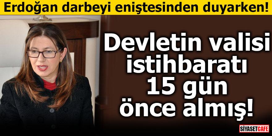 Erdoğan darbeyi eniştesinden duyarken Devletin valisi istihbaratı 15 gün önce almış!