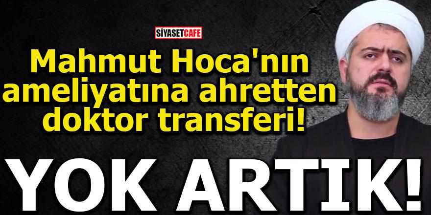 Mahmut Hoca'nın ameliyatına ahretten doktor transferi! YOK ARTIK