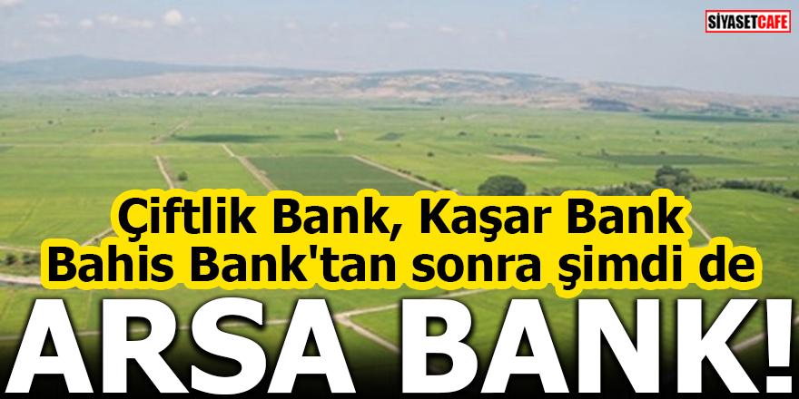 Çiftlik Bank, Kaşar Bank, Bahis Bank'tan sonra şimdi de Arsa Bank!