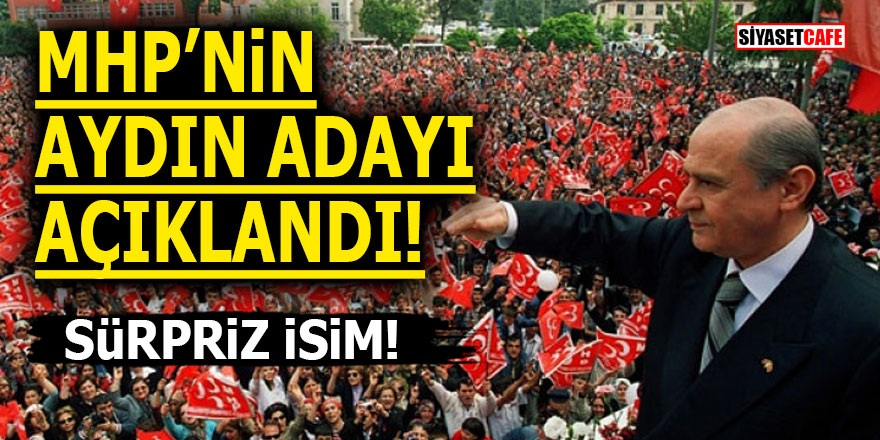 MHP'nin Aydın adayı açıklandı! Sürpriz isim!