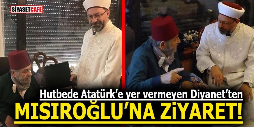 Hutbede Atatürk'e yer vermeyen Diyanet'ten Mısıroğlu'na ziyaret!