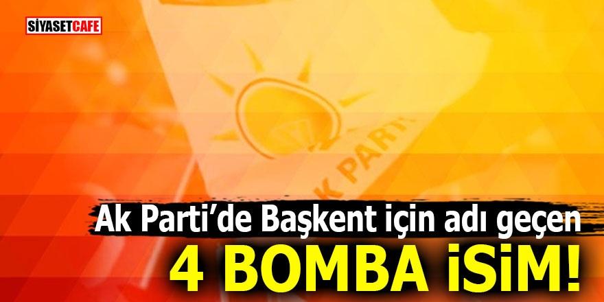 Ak Parti'de Başkent için adı geçen 4 bomba isim!