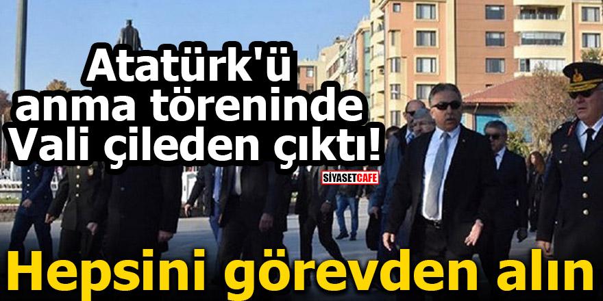 Atatürk'ü anma töreninde vali çileden çıktı! Hepsini görevden alın