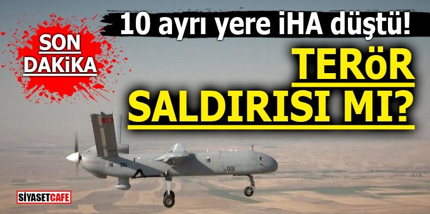 10 ayrı yere İHA düştü! Terör saldırısı mı?