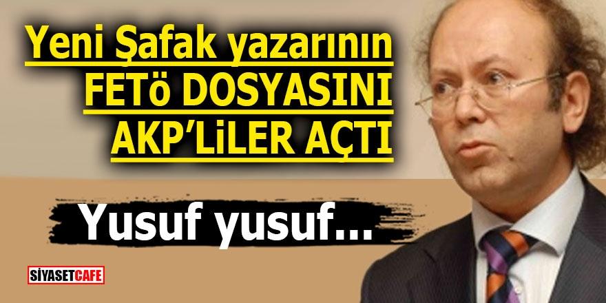Yeni Şafak yazarının FETÖ dosyasını AKP'liler açtı! Yusuf yusuf...