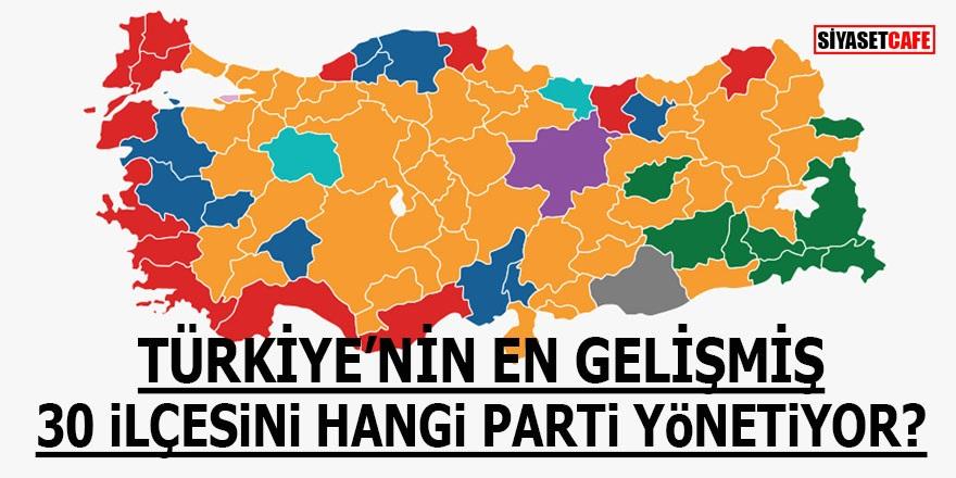 Türkiye'nin en gelişmiş 30 ilçesini hangi parti yönetiyor?