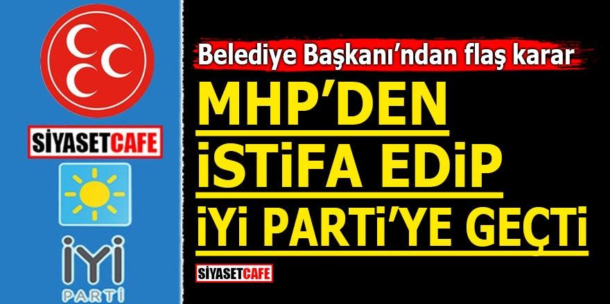 Belediye Başkanı'ndan flaş karar! MHP'den istifa edip İYİ Parti'ye geçti