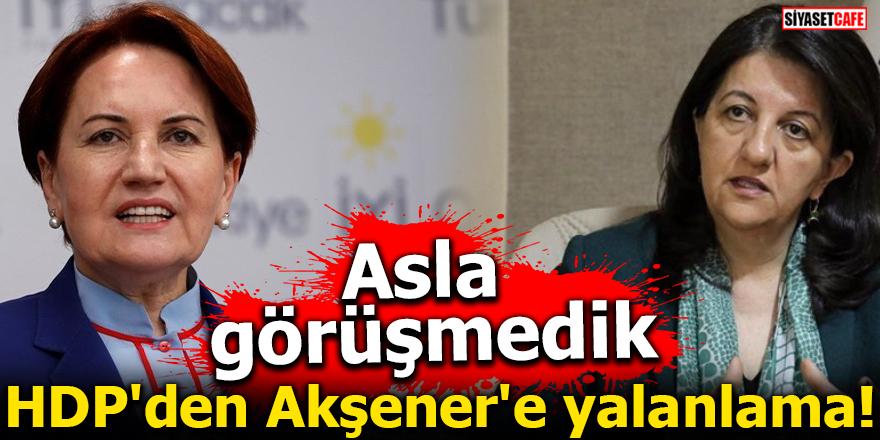 HDP'den Akşener'e yalanlama! Asla görüşmedik