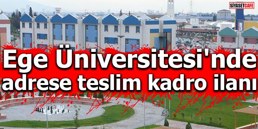 Ege Üniversitesi'nde adrese teslim kadro ilanı