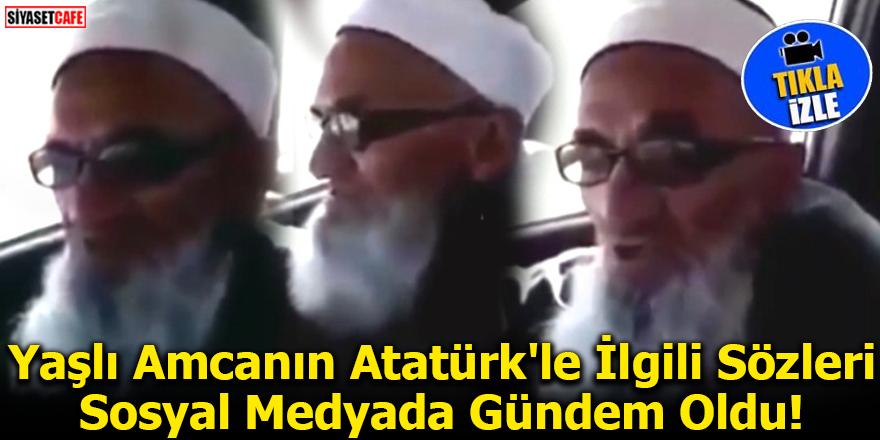 Yaşlı Amcanın Atatürk'le İlgili Sözleri Sosyal Medyada Gündem Oldu!