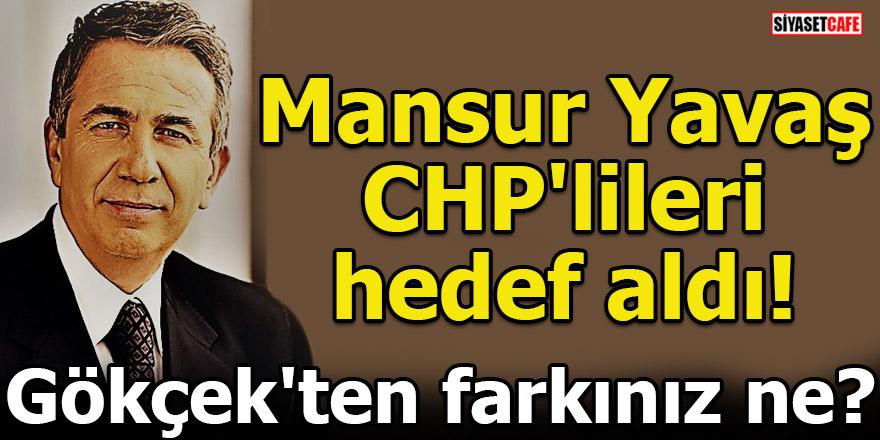 Mansur Yavaş CHP'lileri hedef aldı! Gökçek'ten farkınız ne?