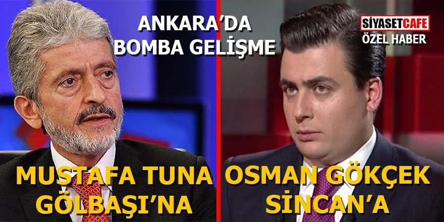 Ankara'da bomba gelişme:  Mustafa Tuna Gölbaşı'na, Osman Gökçek Sincan'a