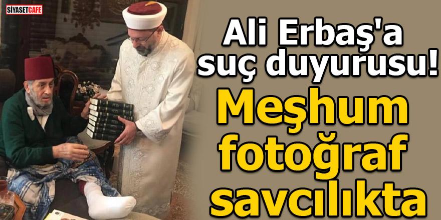 Ali Erbaş'a suç duyurusu! Meşhum fotoğraf savcılıkta