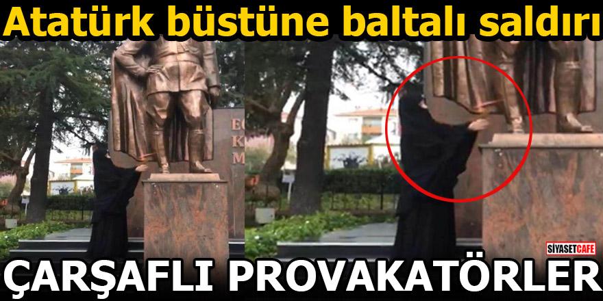 Atatürk büstüne baltalı saldırı!