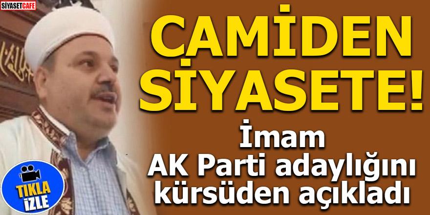 İmam AK Parti adaylığını kürsüden açıkladı