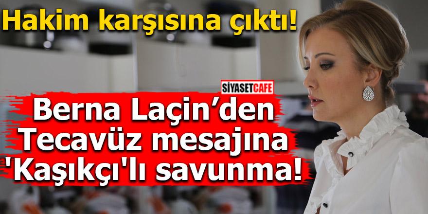 Berna Laçin hakim karşısında! Tecavüz mesajına 'Kaşıkçı'lı savunma