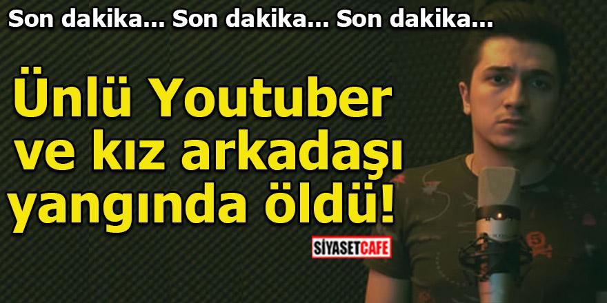 Ünlü Youtuber ve kız arkadaşı yangında öldü!