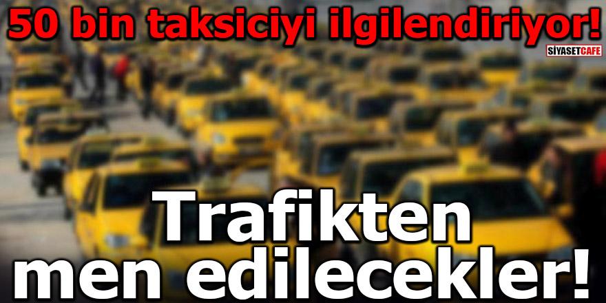 50 bin taksiciyi ilgilendiriyor! Trafikten men edilecekler