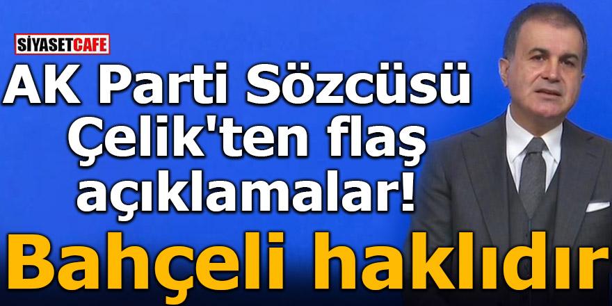 AK Parti Sözcüsü Çelik'ten flaş açıklamalar! Bahçeli haklıdır