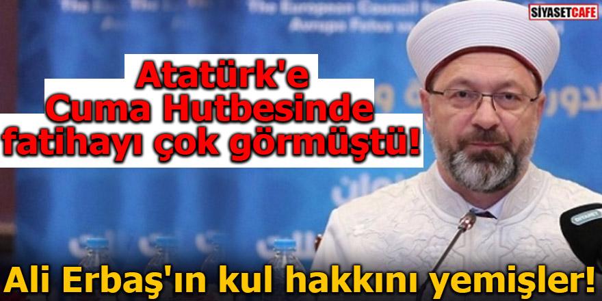 Atatürk'e Cuma Hutbesinde fatihayı çok görmüştü! Ali Erbaş'ın kul hakkını yemişler