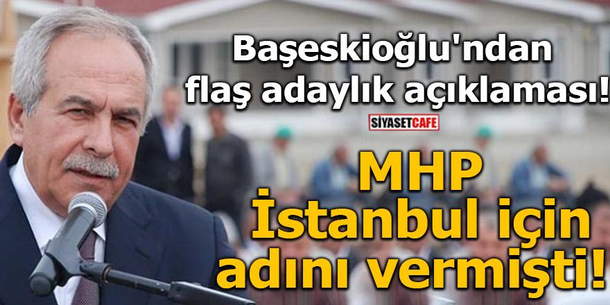 Başeskioğlu'ndan flaş adaylık açıklaması! MHP İstanbul için adını vermişti