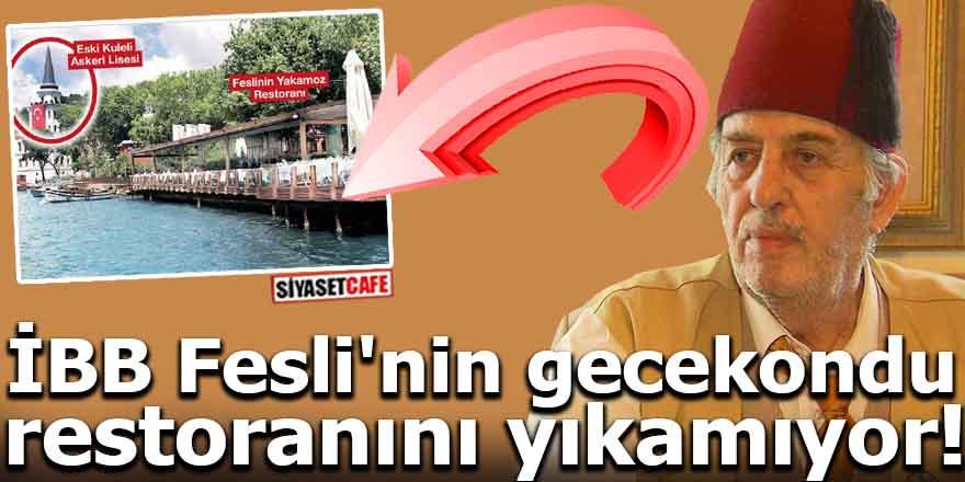 İBB Fesli'nin gecekondu restoranını yıkamıyor!
