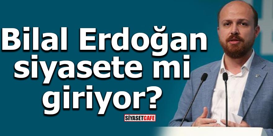 Bilal Erdoğan siyasete mi giriyor?
